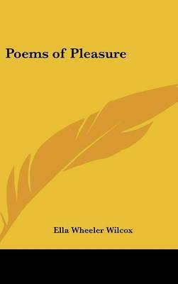 Poems of Pleasure by Ella Wheeler Wilcox