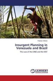 Insurgent Planning in Venezuela and Brazil by O'Brien Padraic