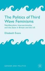 The Politics of Third Wave Feminisms by E. Evans