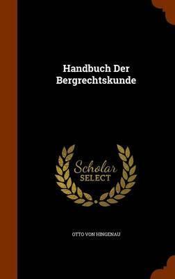 Handbuch Der Bergrechtskunde by Otto Von Hingenau image