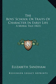 The Boys' School or Traits of Character in Early Life: A Moral Tale (1821) by Elizabeth Sandham