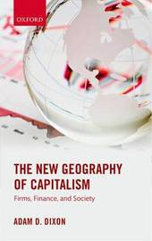 The New Geography of Capitalism by Adam D. Dixon
