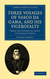 Three Voyages of Vasco Da Gama, and His Viceroyalty by Gaspar Correa