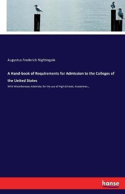 A Hand-Book of Requirements for Admission to the Colleges of the United States by Augustus Frederick Nightingale image