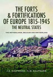 The Forts and Fortifications of Europe 1815-1945 - The Neutral States by J.E. Kaufmann