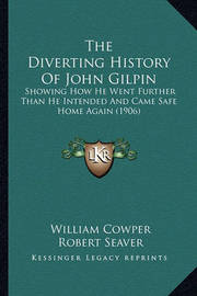 The Diverting History of John Gilpin: Showing How He Went Further Than He Intended and Came Safe Home Again (1906) by William Cowper