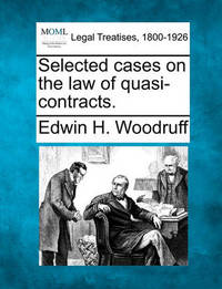 Selected Cases on the Law of Quasi-Contracts. by Edwin H. Woodruff