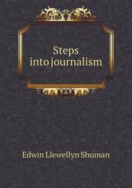Steps Into Journalism by Edwin Llewellyn Shuman