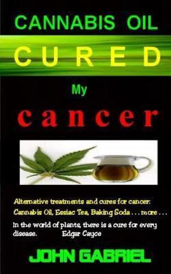 Cannabis Oil Cured My Cancer by John Gabriel image