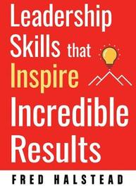 Leadership Skills That Inspire Incredible Results by Fred Halstead image