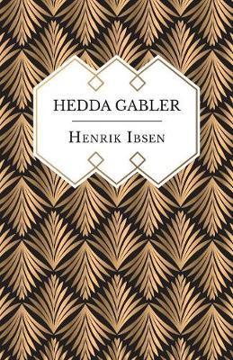 Hedda Gabler by Henrik Ibsen