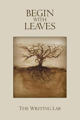 Begin with Leaves by Bj Clark