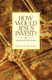 How Would Jesus Invest? by Gayle , M. Gilmore