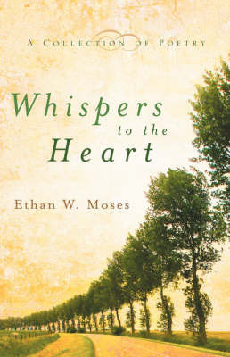 Whispers to the Heart by Ethan, W Moses