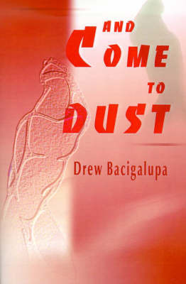 And Come to Dust by Drew Bacigalupa