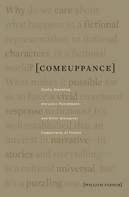 Comeuppance: Costly Signaling, Altruistic Punishment, and Other Biological Components of Fiction by William Flesch