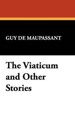 The Viaticum and Other Stories by Guy de Maupassant image