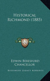 Historical Richmond (1885) by Edwin Beresford Chancellor