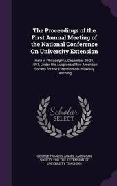 The Proceedings of the First Annual Meeting of the National Conference on University Extension by George Francis James image