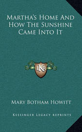 Martha's Home and How the Sunshine Came Into It by Mary Botham Howitt