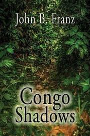 Congo Shadows by John B Franz image