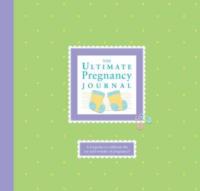 The Ultimate Pregnancy Journal by Alex A Lluch