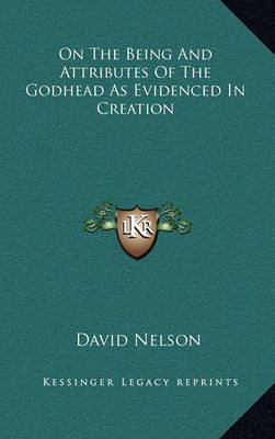 On the Being and Attributes of the Godhead as Evidenced in Creation by David Nelson image