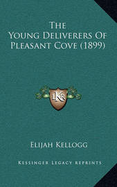 The Young Deliverers of Pleasant Cove (1899) by Elijah Kellogg