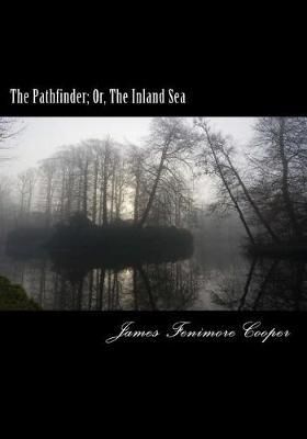 The Pathfinder; Or, the Inland Sea by James , Fenimore Cooper