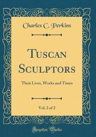 Tuscan Sculptors, Vol. 2 of 2 by Charles C Perkins image