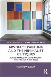 Abstract Painting and the Minimalist Critiques by Matthew L. Levy