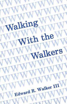 Walking with the Walkers by Edward R. Walker