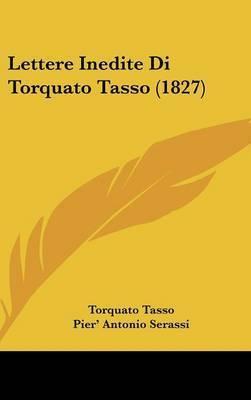 Lettere Inedite Di Torquato Tasso (1827) by Torquato Tasso