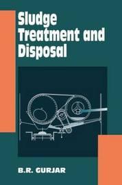 Sludge Treatment and Disposal by B.R. Gurjar