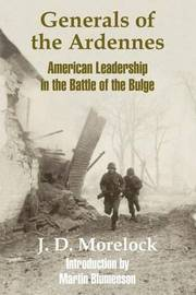 Generals of the Ardennes: American Leadership in the Battle of the Bulge by J.D. Morelock image