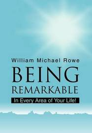 Being Remarkable by William Michael Rowe