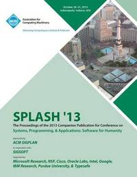 Splash 13 the Proceedings of the 2013 Companion Publication on Systems, Programming & Applications by Splash 13 Conference Committee