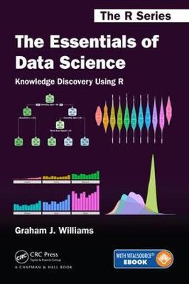The Essentials of Data Science: Knowledge Discovery Using R by Graham J. Williams