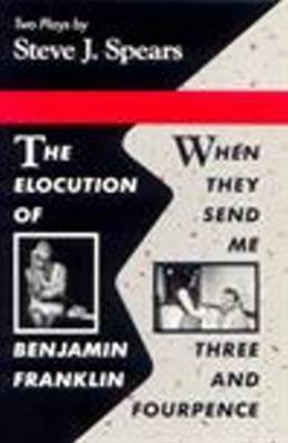 Elocution of Benjamin Franklin / When They Send Me Three and Fourpence by Steven J. Spears
