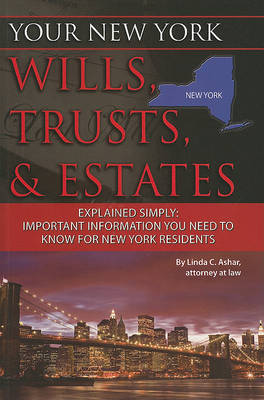 Your New York Wills, Trusts, & Estates Explained Simply by Linda C Ashar