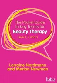 The Pocket Guide to Key Terms for Beauty Therapy by Lorraine Nordmann