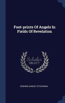 Foot-Prints of Angels in Fields of Revelation by Edward Ainsley Stockman