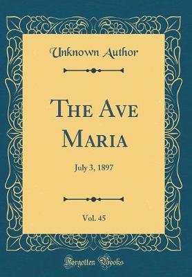 The Ave Maria, Vol. 45 by Unknown Author