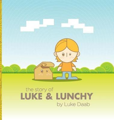 The Story of Luke and Lunchy by Luke Daab