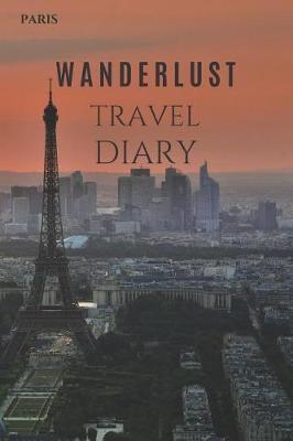 Eiffel Tower Wanderlust Travel Diary by Wanderlust Press