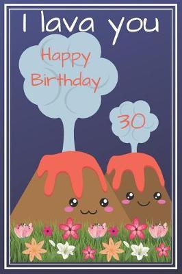 I Lava You Happy Birthday 30 by Eli Publishing