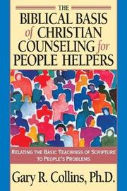 Biblical Basis of Christian Counselling for Peop by Gary R Collins