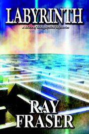 Labyrinth: A Maze of Metaphysical Mysteries by Ray Fraser image