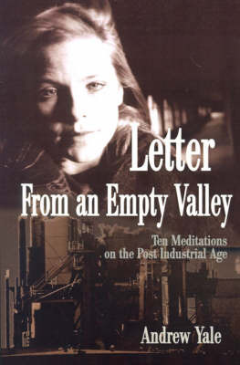 Letter from an Empty Valley: Ten Meditations on the Post Industrial Age by Andrew Yale image