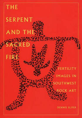 The Serpent and the Sacred Fire: Fertility Images in Southwest Rock Art by Dennis Slifer image